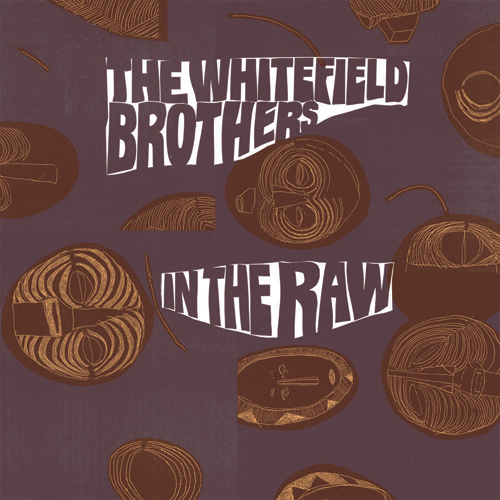 Whitefield Brothers – In The Raw